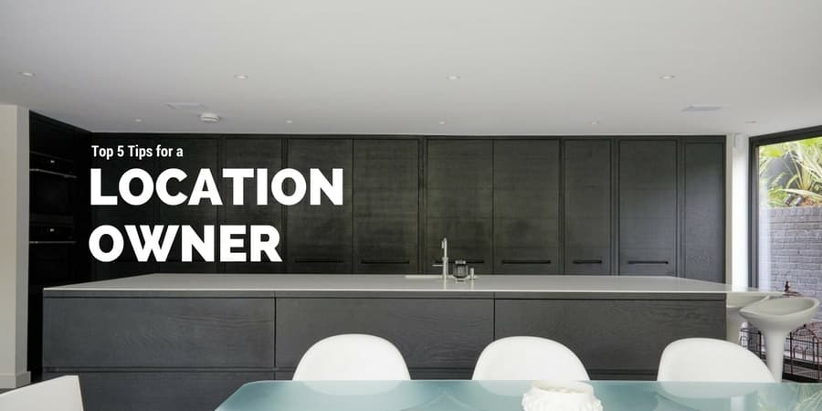 Top 5 Tips as a Location House Owner